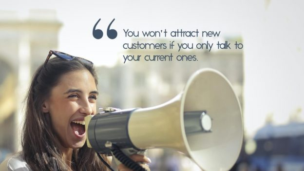 """Woman with a megaphone, and the quote, """"You won't attract new customers if you only talk to your current ones"""""""