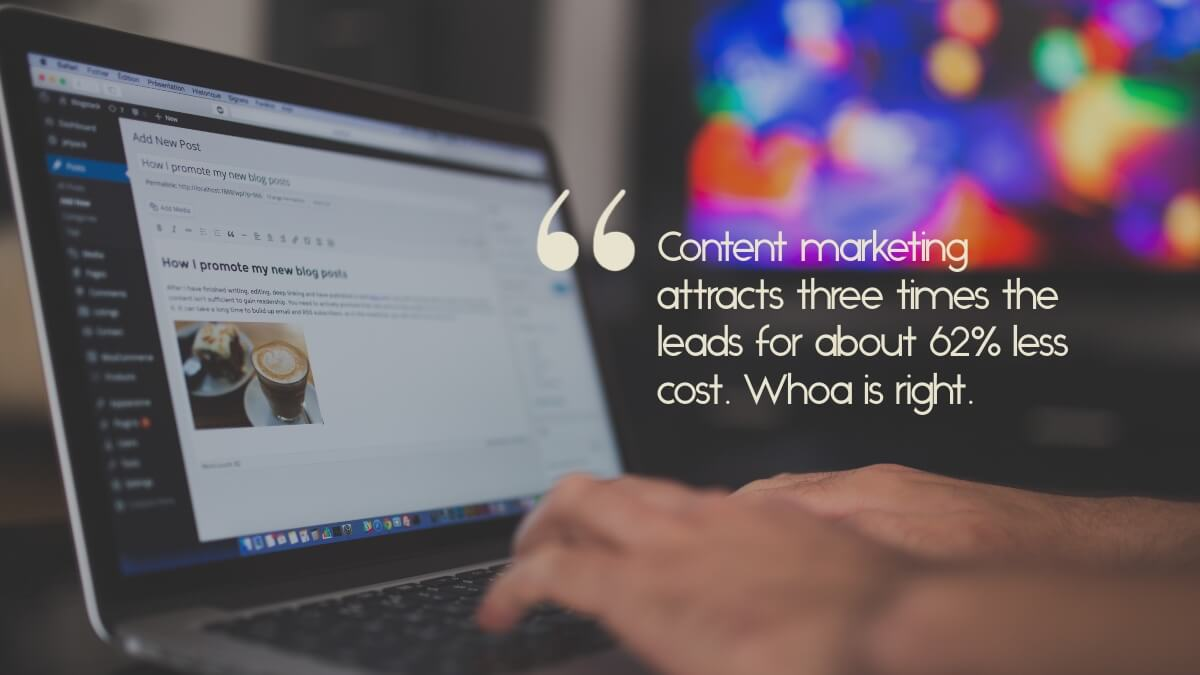 "A blogger putting together a post with the caption, ""Content marketing attracts three times the leads for about 62% less cost. Whoa is right."""