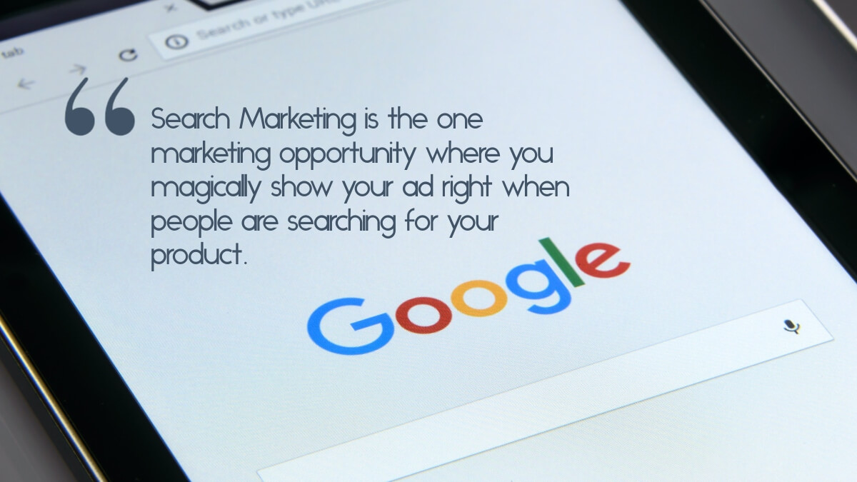 """A tablet open to Google with the caption, """"Search Marketing is the one marketing opportunity where you magically show your ad right when people are searching for your product."""""""