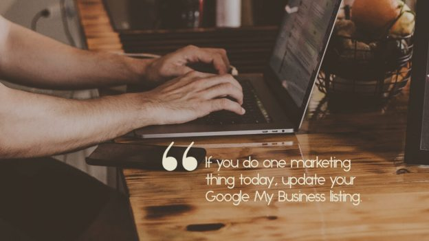 """Man typing at computer, with the caption, """"If you do one marketing thing today, update your Google My Business listing."""""""