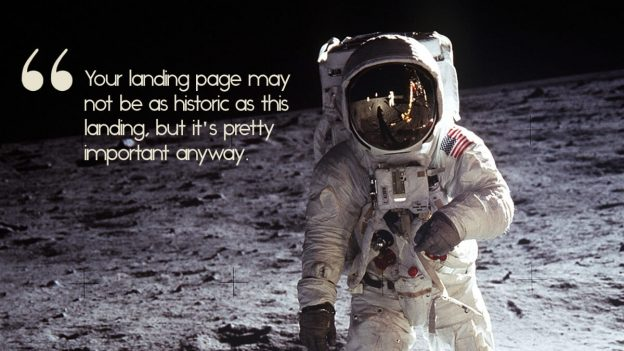 """A photo of the moon landing, with the caption, """"Your landing page may not be as historic as this landing, but it's super important anyway."""""""""""