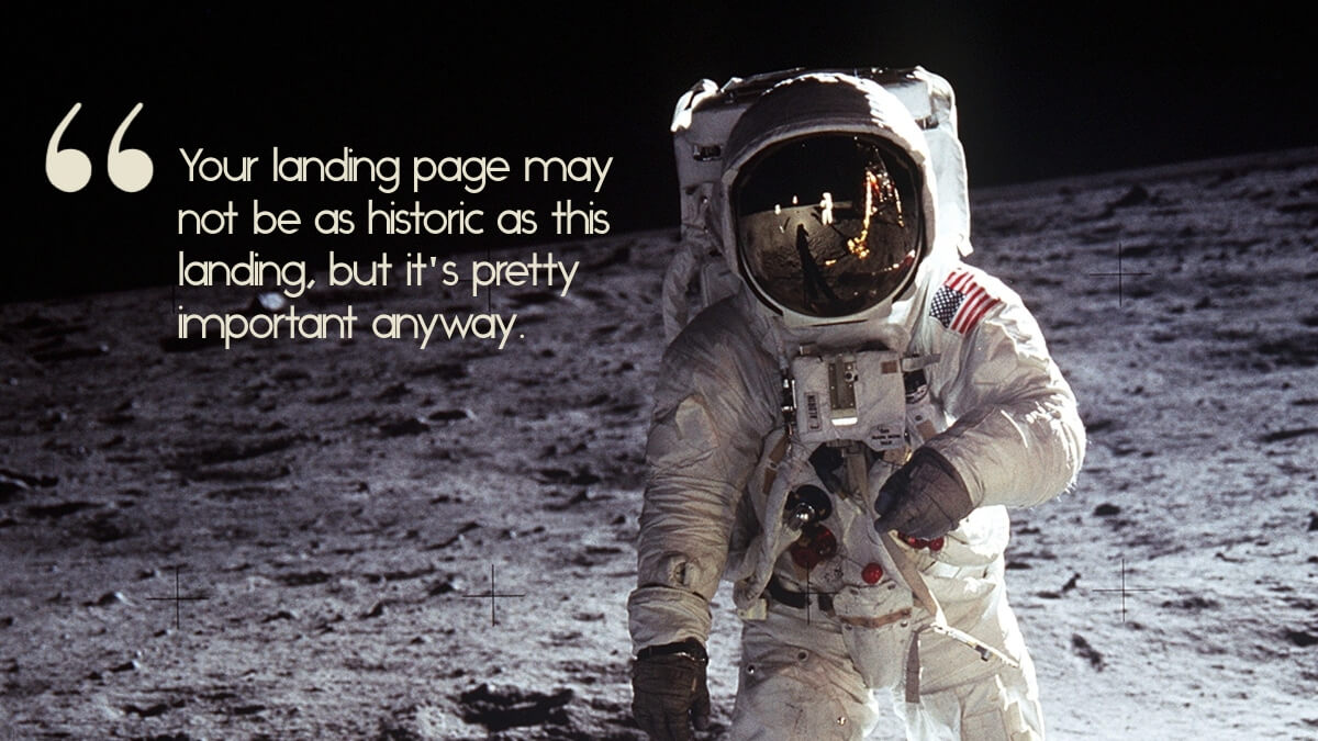 "A photo of the moon landing, with the caption, ""Your landing page may not be as historic as this landing, but it's super important anyway."""""