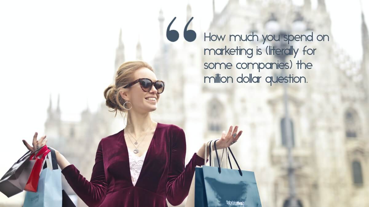 "A woman with shopping bags, and the caption, ""What your marketing budget should be is (literally for some companies) the million dollar question."""