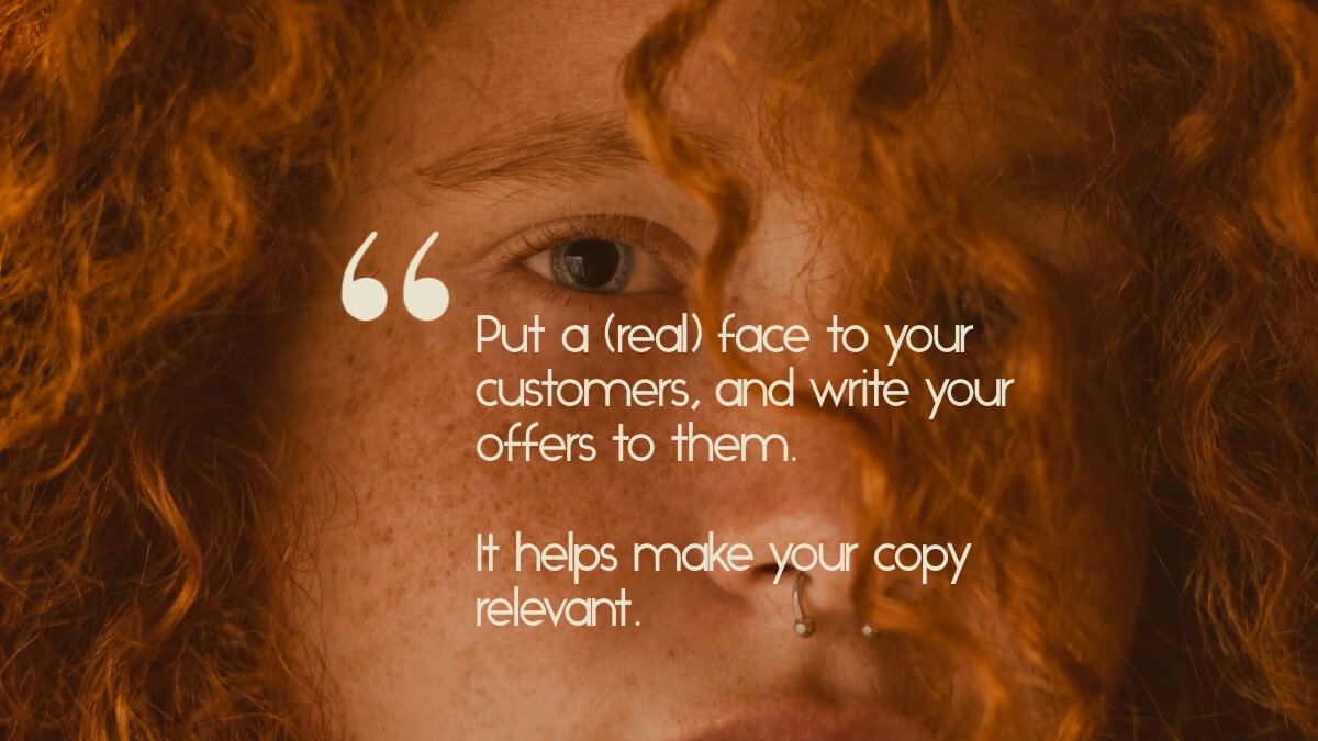"A redheaded young woman, with the quote, ""Put a (real) face to your customers, and write your offers to them. It helps make your copy relevant."""