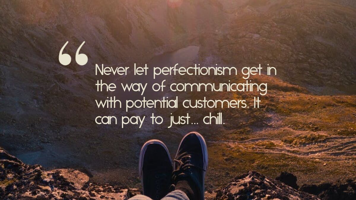 "A person relaxing a looking at the view, with the quote, ""Never let perfectionism get in the way of communicating with potential customers. It can pay to just... chill."""