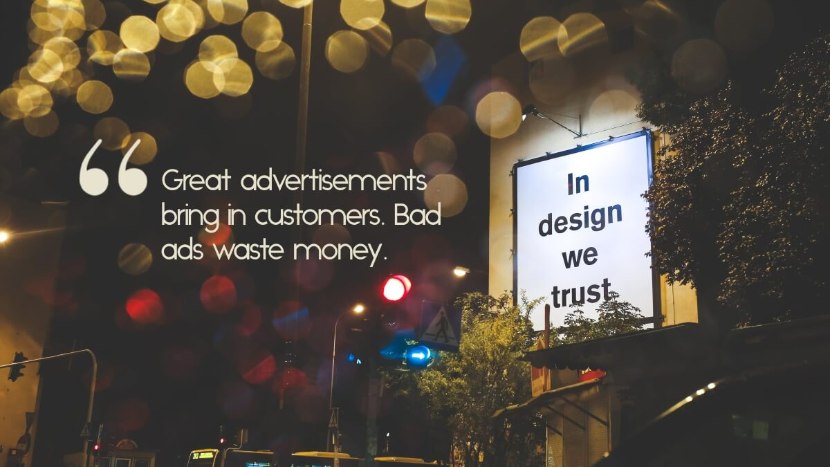 """A city billboard, with the quote, """"Great advertisements bring in customers. Bad ads waste money."""""""