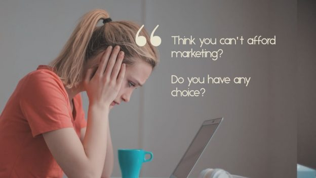 "A stressed looking business owner, with the quote, ""think you can't afford marketing? Do you have any choice?"