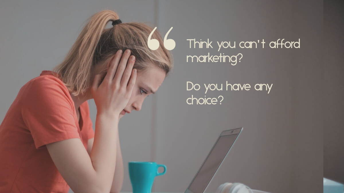 """A stressed looking business owner, with the quote, """"think you can't afford marketing? Do you have any choice?"""