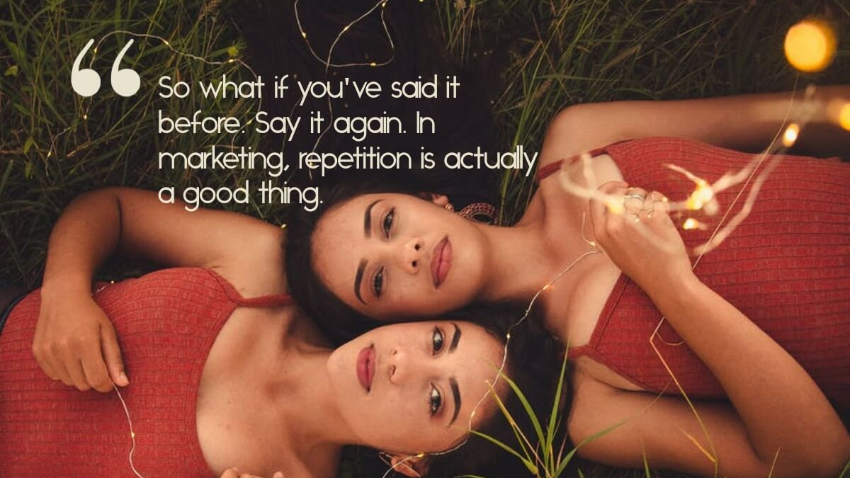 """Two twins, with the quote, """"So what if you've said it before. Say it again. In marketing, repetition is actually a good thing."""""""