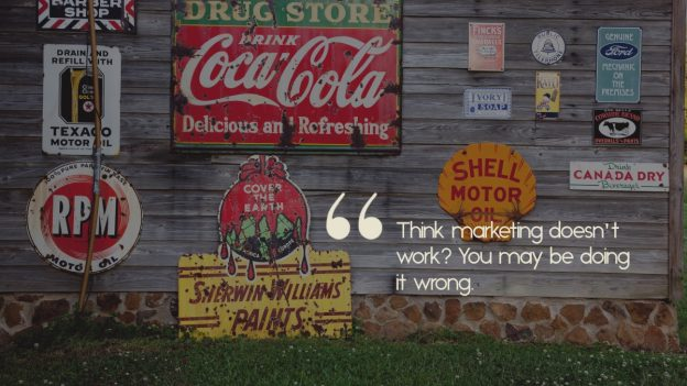 "A wall of vintage advertisements, with the caption, ""Think marketing doesn't work? You may be doing it wrong."""