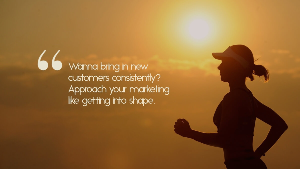 "A runner against the sunset, with the caption, ""Wanna bring in new customers consistently? Approach your marketing like getting into shape."""
