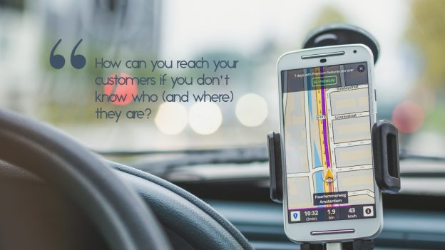 "A car GPS system with the caption, ""How can you reach your customers if you don't know who (and where) they are?"""