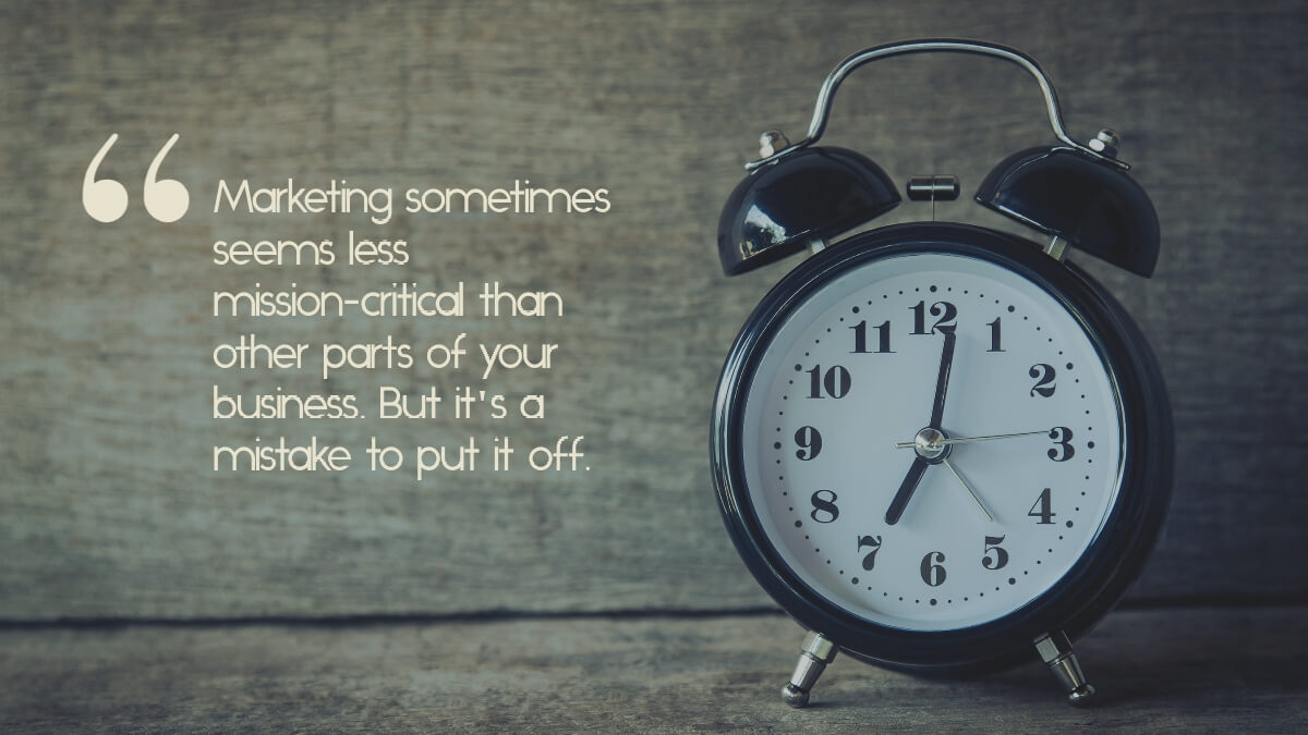 "An alarm clock, with the quote, ""Marketing sometimes seems less mission-critical than other parts of your business. But it's a mistake to put it off.'"