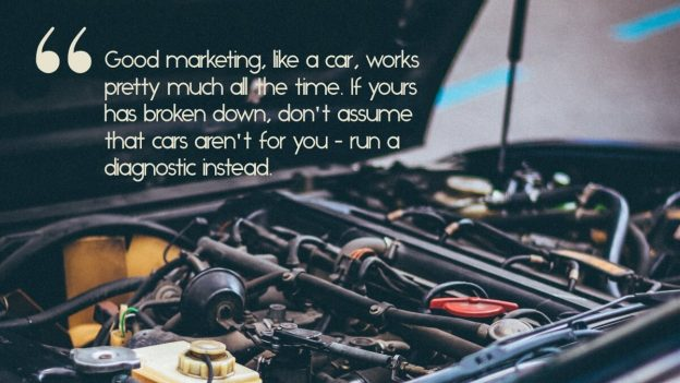 "A car engine, with the caption, ""Good marketing, like a car, works pretty much all the time. If yours has broken down, don't assume that cars aren't for you - run a diagnostic instead."""
