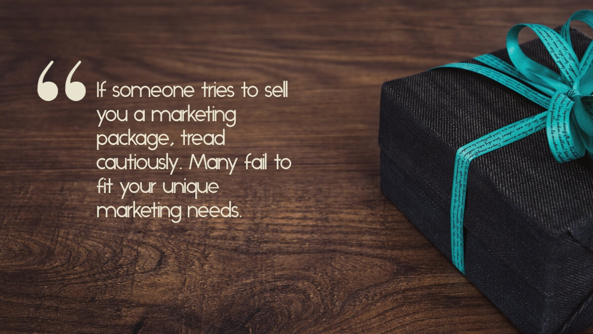 "A wrapped package, with the caption, ""If someone tries to sell you a marketing package, tread cautiously. Many fail to fit your unique marketing needs."""