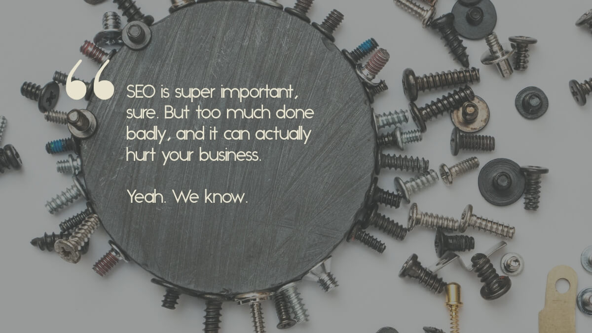 "A magnet attracting metal, with the caption, ""SEO is super important, sure. But too much done badly, and it can actually hurt your business."""